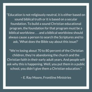 E. Ray Moore says We're losing about 70 to 80 percent of the Christian children, they're abandoning the church and the Christian faith in their early adult years. And people will ask why this is happening. Well, you put them in a public school, you didn't give them a Christian education.